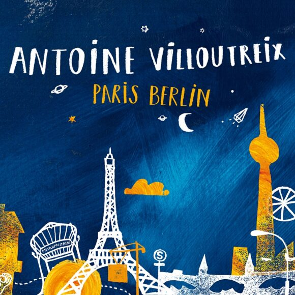 Antoine Villoutreix: Poetic Declaration of Love to Paris and Berlin