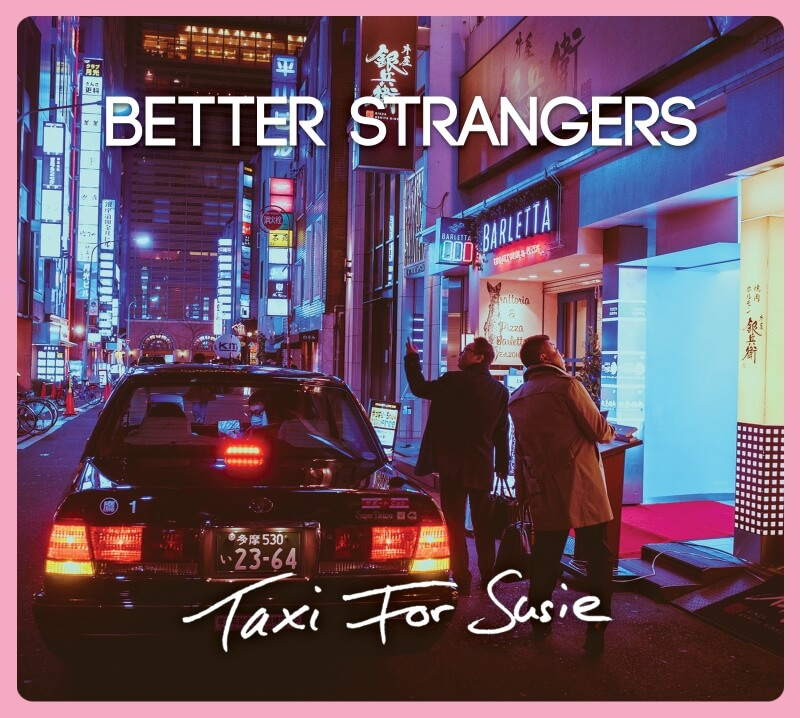 Better Strangers Taxi For Susie Album Release