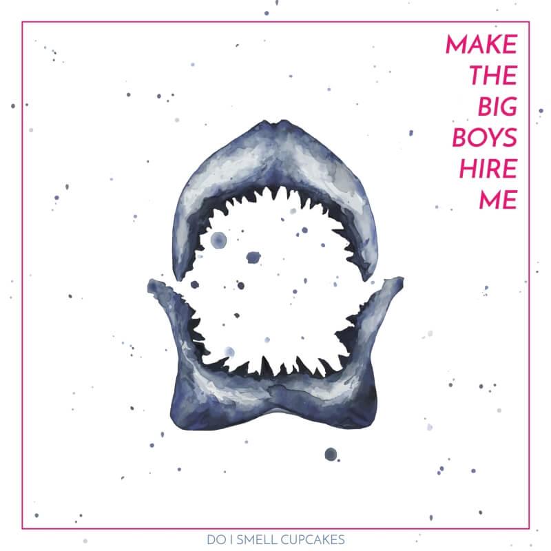 DO I SMELL CUPCAKES MAKE THE BIG BOYS HIRE ME Album Release