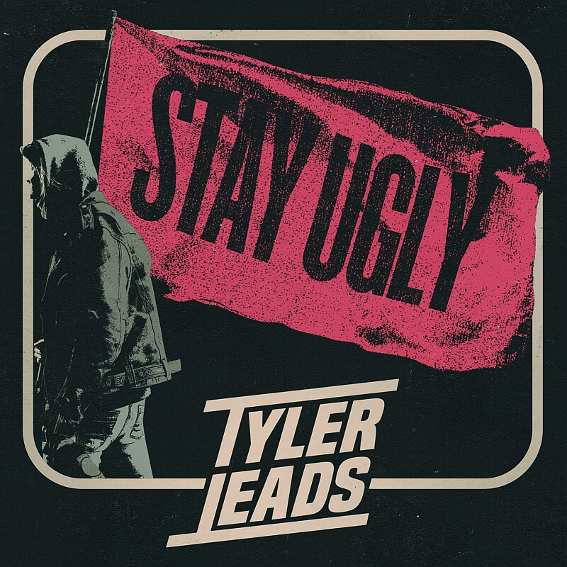 TYLER LEADS STAY UGLY Album Release