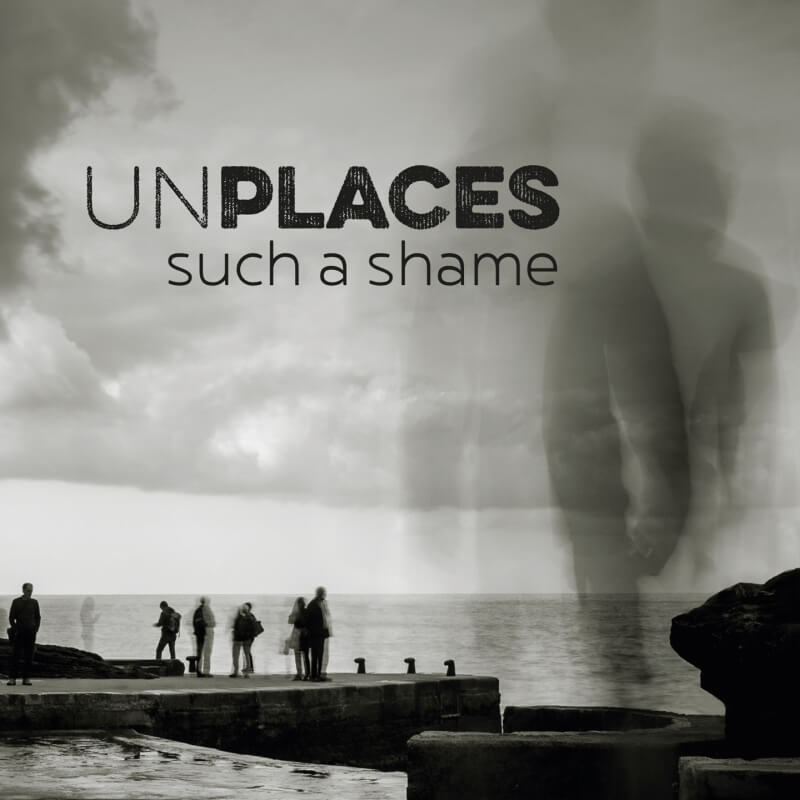 UNPLACES Such A Shame Single Release