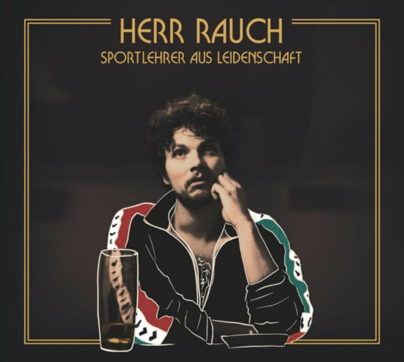 Herr Rauch: Humorous, melancholic Pub Music with Dashes of South Sea Rum and Slivovitz