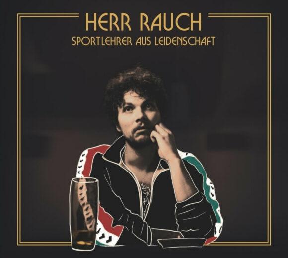 Herr Rauch: Humorvoll-melancholische Kneipenmusik mit Südseerum- und Sliwowitzspritzer